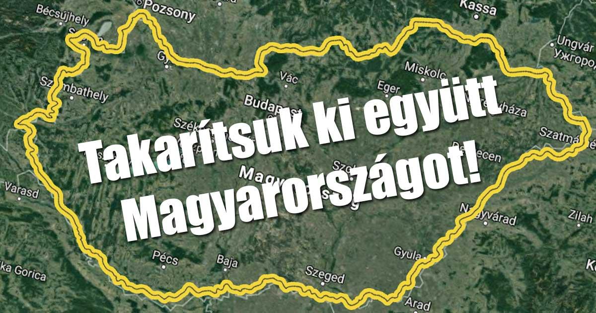 Takarítsuk ki együtt Magyarországot!